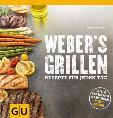 Weber®'s Grillen - Neue Rezepte für jeden Tag