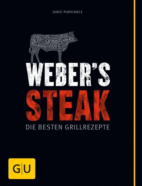 Weber®'s Steak - Die besten Grillrezepte