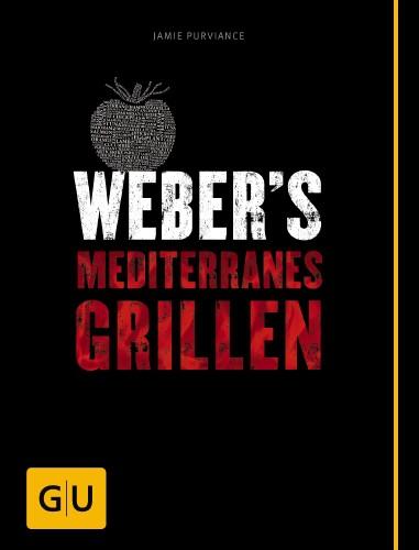 Weber®'s Mediterranes Grillen - Die besten südländischen Rezepte